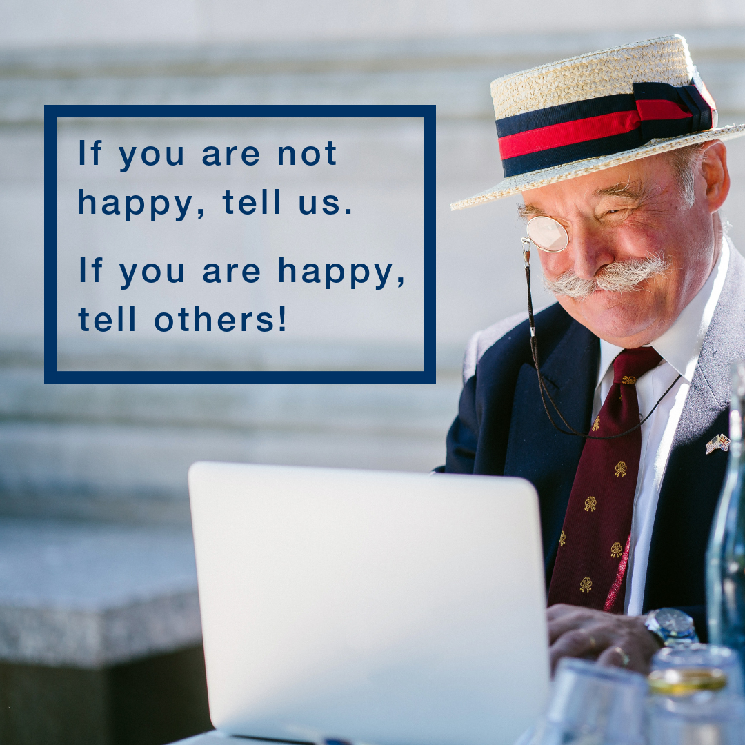 If you're not happy, tell us. if you are happy, tell others! Instagram